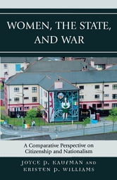 Women, the State, and War - A Comparative Perspective on Citizenship and Nationalism ebook by Joyce P. Kaufman,Kristen P. Williams