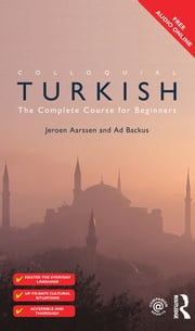 Colloquial Turkish - The Complete Course for Beginners ebook by Ad Backus, Jeroen Aarssen