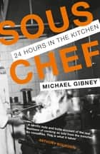 Sous Chef - 24 Hours in the Kitchen ebook by Michael Gibney