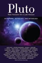 Pluto - New Horizons for a Lost Horizon: Astronomy, Astrology, and Mythology ebook by Richard Grossinger, Rob Brezsny, Robert Kelly,...