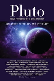 Pluto - New Horizons for a Lost Horizon: Astronomy, Astrology, and Mythology ebook by Richard Grossinger,Rob Brezsny,Robert Kelly,Dana Wilde,Richard C. Hoagland