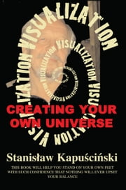 Visualization: Creating Your Own Universe ebook by Stanislaw Kapuscinski