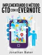 Implementando o método GTD com o Evernote ebook by Jonathan Baker