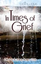 In Times of Grief ebook by Brother Francis Wagner, O.S.B.
