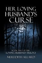 Her Loving Husband's Curse ebook by Meredith Allard