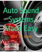 Auto Sound Systems Made Easy ebook by Mhar De Jesus