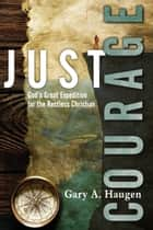 Just Courage: God's Great Expedition for the Restless Christian ebook by Gary A. Haugen