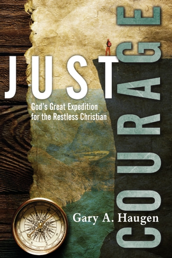 Just Courage: God's Great Expedition for the Restless Christian - God's Great Expedition for the Restless Christian ebook by Gary A. Haugen