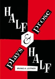 Half & Half- -Plays & Prose ebook by Irving A. Leitner