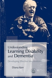 Understanding Learning Disability and Dementia - Developing Effective Interventions ebook by Diana Kerr