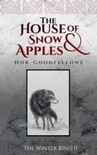 The House of Snow & Apples ebook by Hob Goodfellowe