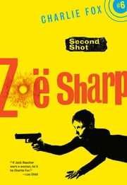 Second Shot - Book 6 (Charlie Fox crime and suspense thriller series) ebook by Zoe Sharp