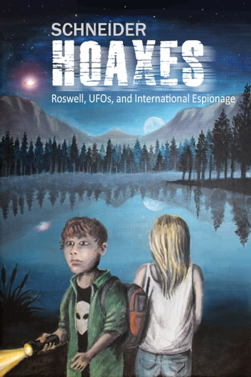 Hoaxes- Roswell, UFOs, and International Espionage ebook by Schneider