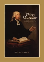Thirty Questions: A Short Catechism on the Christian Faith ebook by Timothy  C. Tennent