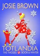 Totlandia: Book 6 - The Twosies - Winter ebook by Josie Brown