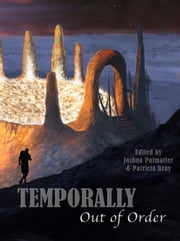 Temporally Out of Order ebook by Joshua Palmatier,Patricia Bray,Seanan McGuire