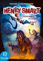 Henry Smart. Götteragent im Einsatz ebook by John Kelly, Frauke Scheunemann
