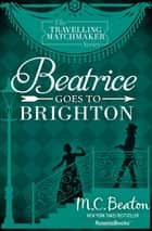 Beatrice Goes to Brighton ebook by M. C. Beaton