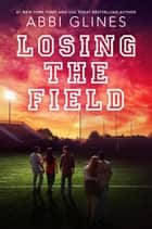 Losing the Field ebook by Abbi Glines