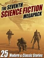 The Seventh Science Fiction MEGAPACK ® - 25 Modern and Classic Stories eBook by Robert Silverberg, Arthur C. Clarke, Marion Zimmer Bradley,...
