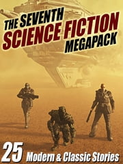 The Seventh Science Fiction Megapack - 25 Modern and Classic Stories ebook by Robert Silverberg,Arthur C. Clarke,Marion Zimmer Bradley,Lawrence Watt-Evans,Mike Resnick