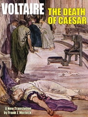 The Death of Caesar: A Play in Three Acts ebook by Voltaire,Frank J. Morlock