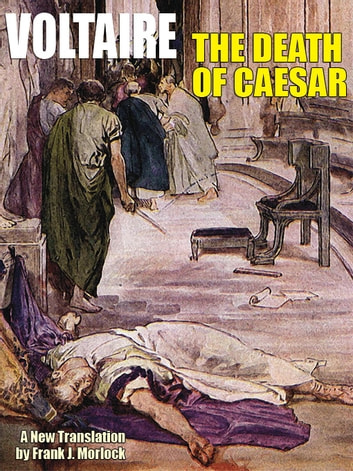 The Death of Caesar: A Play in Three Acts ebook by Voltaire
