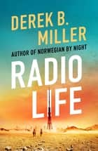 Radio Life - 'Gripping, clever, frightening' Val McDermid ebook by Derek B. Miller