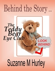 Behind the Story -The Teddy Bear Eye Club ebook by Suzanne M Hurley