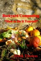 "Backyard Composting ""How to Do It Yourself"" ebook by Mark Thomas"