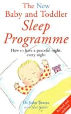 The New Baby & Toddler Sleep Programme ebook by John Pearce