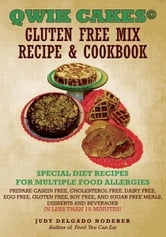 QWIK CAKES© GLUTEN FREE MIX RECIPE & COOKBOOK - SPECIAL DIET RECIPES FOR MULTIPLE FOOD ALLERGIES ebook by Judy Delgado Noderer