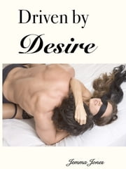 Driven by Desire, The Billionaire Seduction Series Part 2 ebook by Jemma Jones
