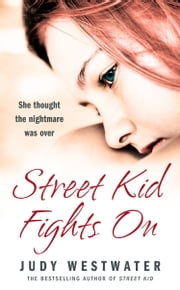 Street Kid Fights On: She thought the nightmare was over ebook by Judy Westwater