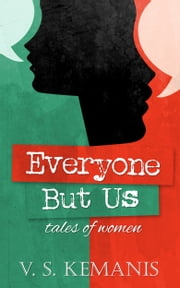 Everyone But Us, tales of women ebook by V. S. Kemanis