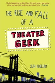 The Rise and Fall of a Theater Geek ebook by Seth Rudetsky