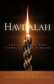 Havdalah - the ceremony that completes the sabbath ebook by Neil Lash,Jamie Lash