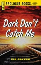 Dark Don't Catch Me ebook by Vin Packer