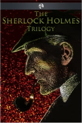 The Sherlock Holmes Trilogy ebook by Arthur Conan Doyle