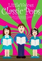 Little Voices Classic Pops ebook by Novello & Co Ltd.
