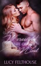 A Werewolf State of Mind ebook by Lucy Felthouse
