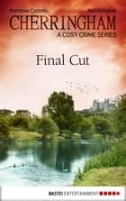 Cherringham - Final Cut - A Cosy Crime Series ebook by Matthew Costello, Neil Richards