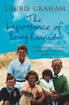 The Importance of Being Kennedy ebook by Laurie Graham
