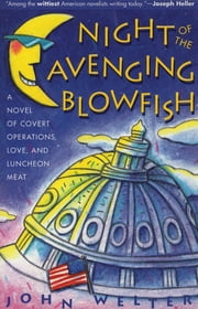 Night of the Avenging Blowfish - A Novel of Covert Operations, Love, and Luncheon Meat ebook by John Welter