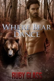 Where Bear Dance ebook by Ruby Glass