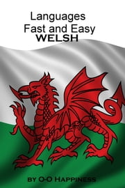 Languages Fast and Easy ~ Welsh ebook by O-O Happiness
