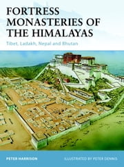 Fortress Monasteries of the Himalayas - Tibet, Ladakh, Nepal and Bhutan ebook by Peter Harrison,Peter Dennis