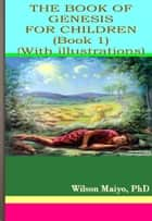The Book Of Genesis for Children (Book 1) ebook by Will Anthony Jr