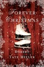 Forever Christmas ebook by Robert Tate Miller