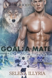 Goal: A Mate ebook by Selena Illyria